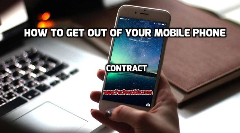 3 Ways of How to Get Out of Your Mobile Phone Contract